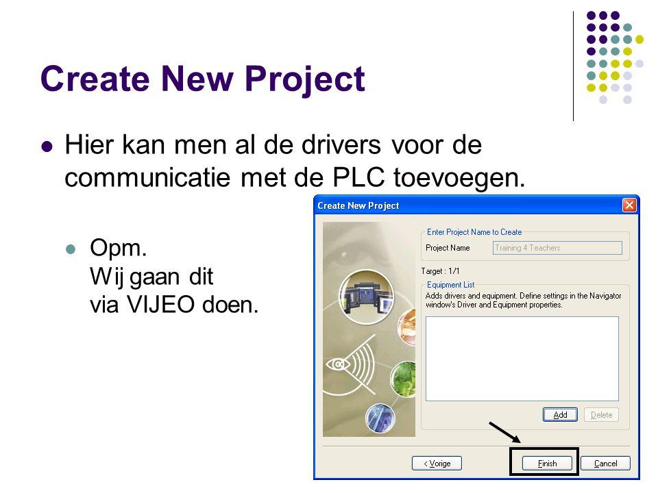 Create New Project Hier kan men al de drivers voor de communicatie met de PLC toevoegen.