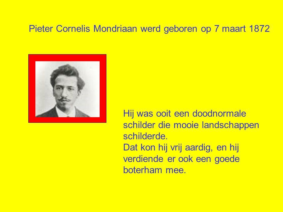 Pieter Cornelis Mondriaan werd geboren op 7 maart 1872