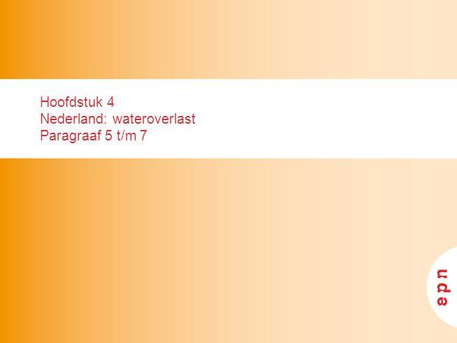 Hoofdstuk 4 Nederland: wateroverlast Paragraaf 5 t/m 7