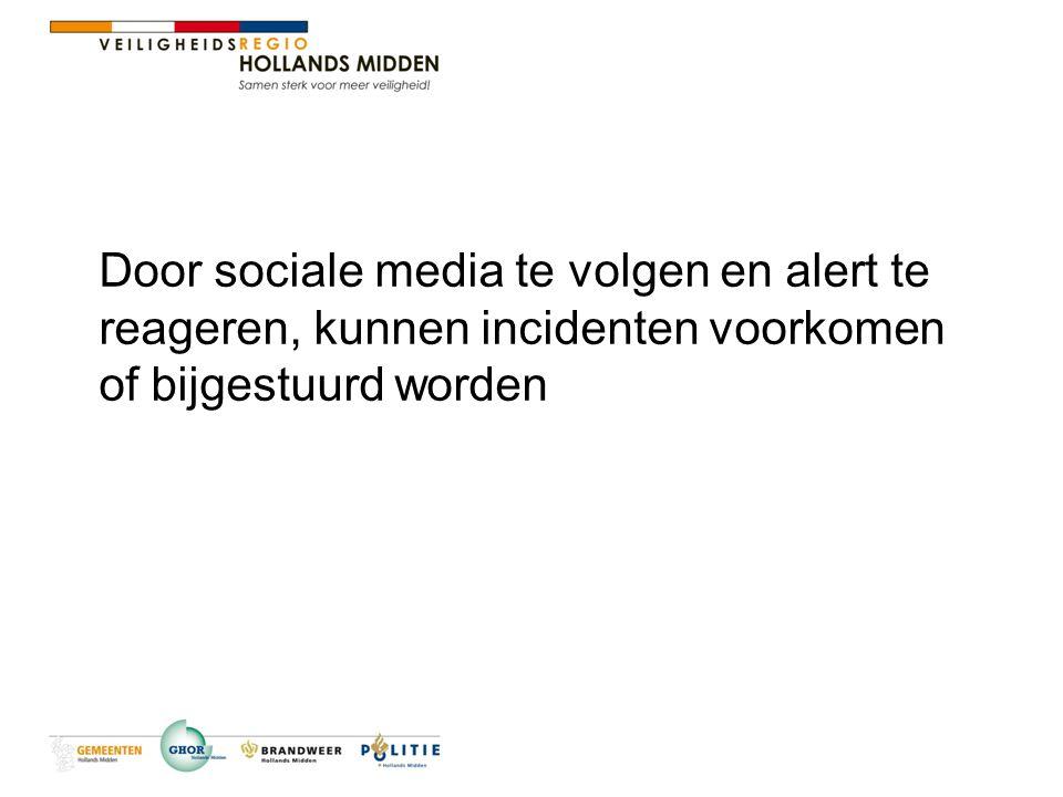 Door sociale media te volgen en alert te reageren, kunnen incidenten voorkomen of bijgestuurd worden