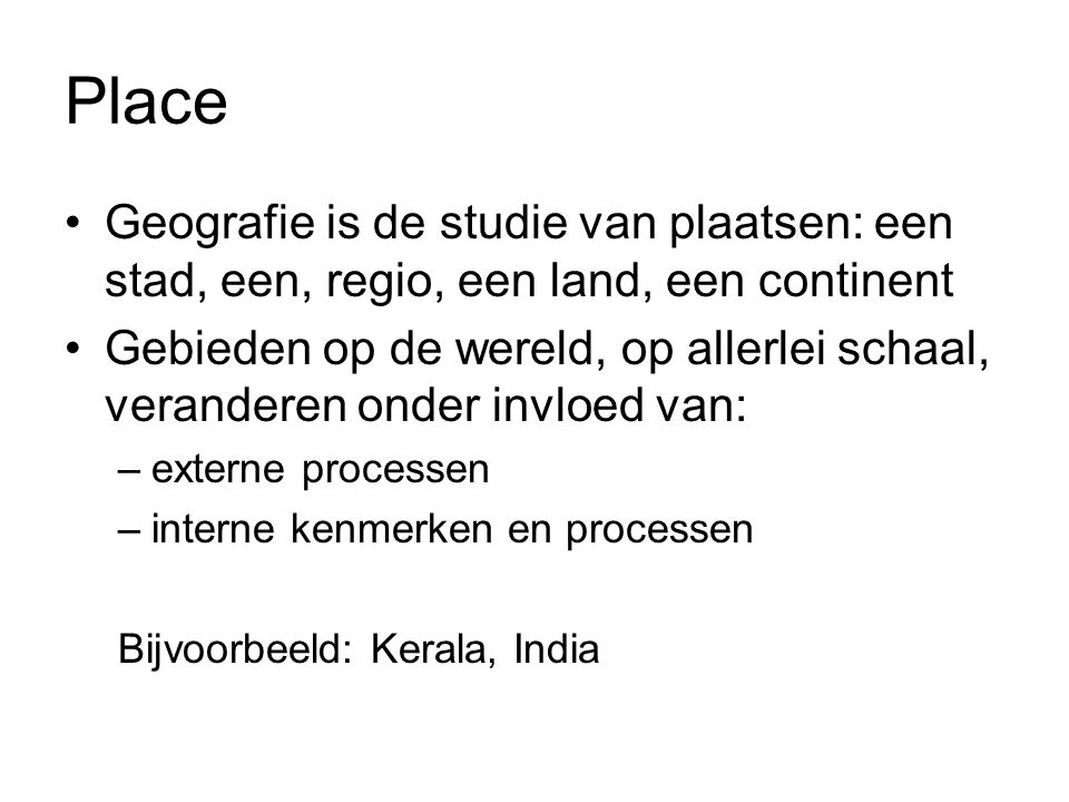 Place Geografie is de studie van plaatsen: een stad, een, regio, een land, een continent.