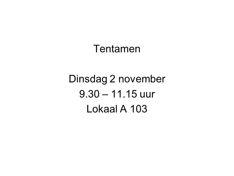 Tentamen Dinsdag 2 november 9.30 – 11.15 uur Lokaal A 103