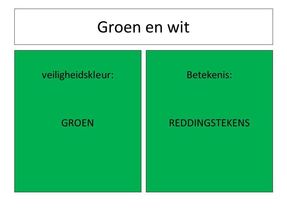 Groen en wit veiligheidskleur: GROEN Betekenis: REDDINGSTEKENS