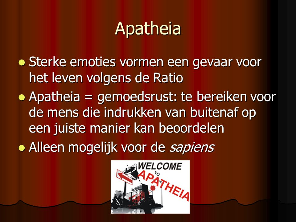 Apatheia Sterke emoties vormen een gevaar voor het leven volgens de Ratio.