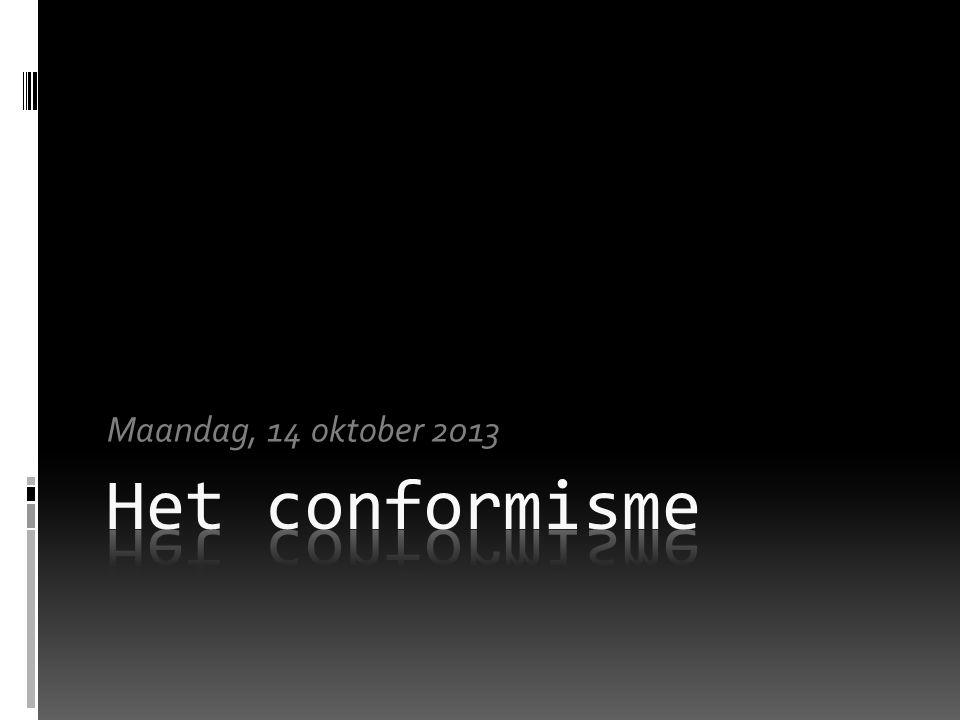 Maandag, 14 oktober 2013 Het conformisme