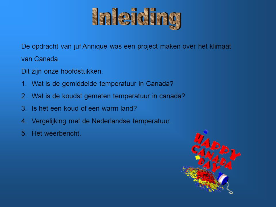 Inleiding De opdracht van juf Annique was een project maken over het klimaat. van Canada. Dit zijn onze hoofdstukken.