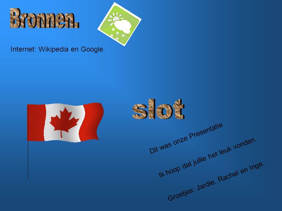 Bronnen. slot Internet: Wikipedia en Google. Dit was onze Presentatie