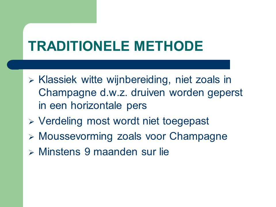 TRADITIONELE METHODE Klassiek witte wijnbereiding, niet zoals in Champagne d.w.z. druiven worden geperst in een horizontale pers.