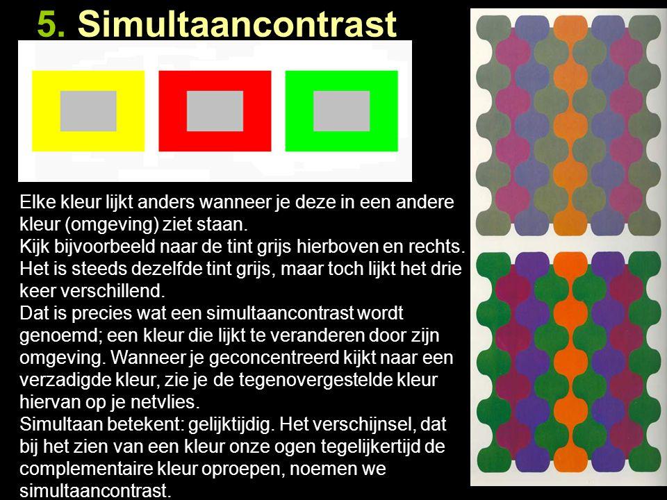 5. Simultaancontrast Elke kleur lijkt anders wanneer je deze in een andere kleur (omgeving) ziet staan.