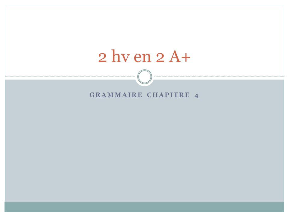 2 hv en 2 A+ Grammaire chapitre 4