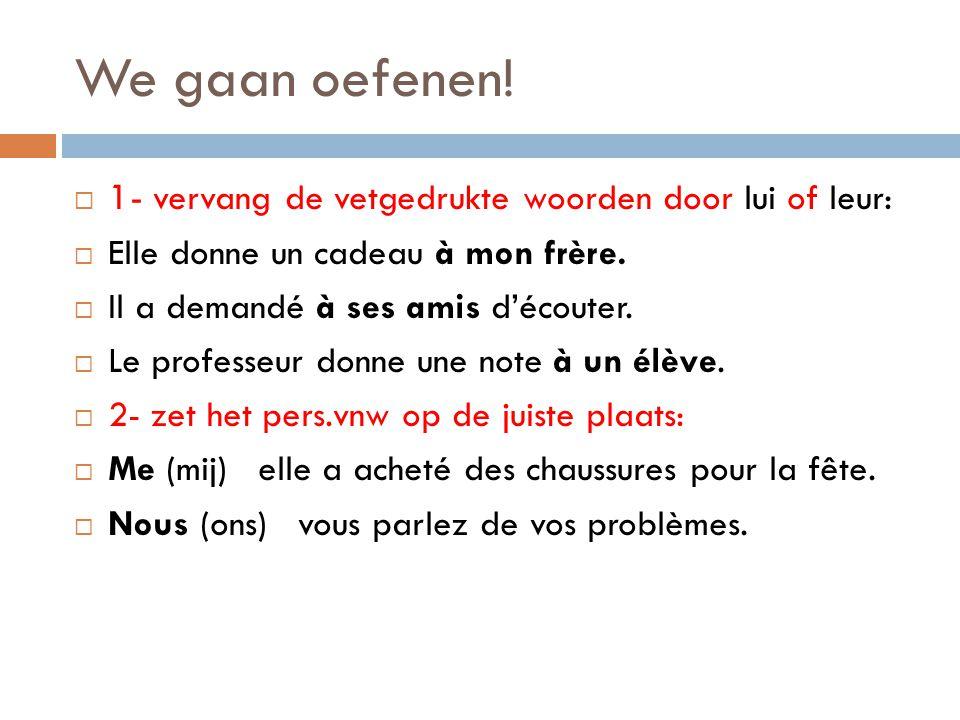 We gaan oefenen! 1- vervang de vetgedrukte woorden door lui of leur: