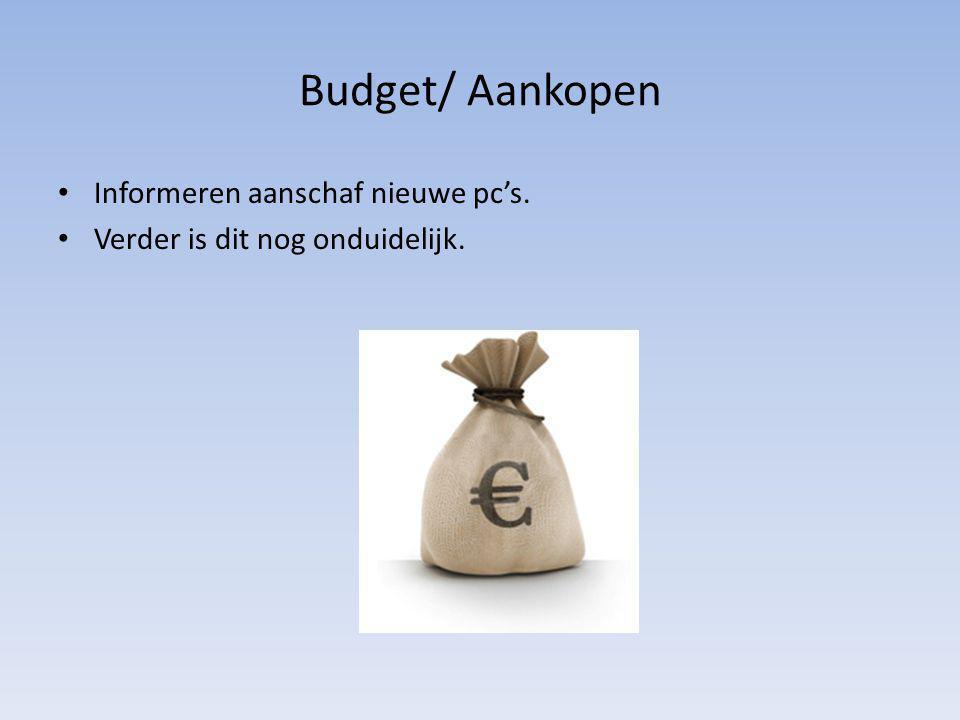 Budget/ Aankopen Informeren aanschaf nieuwe pc's.