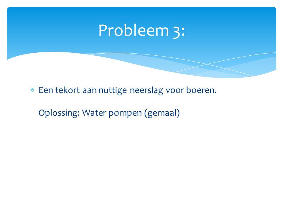Probleem 3: Een tekort aan nuttige neerslag voor boeren. Oplossing: Water pompen (gemaal)