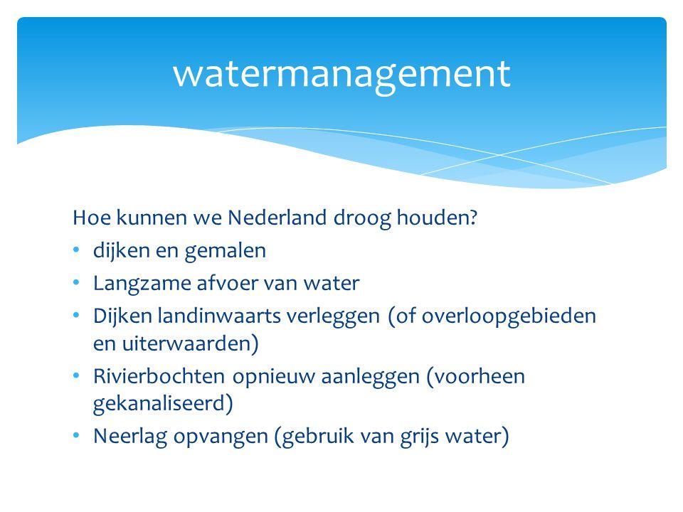 watermanagement Hoe kunnen we Nederland droog houden