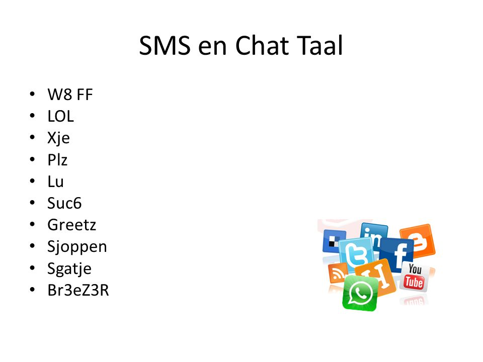 SMS en Chat Taal W8 FF LOL Xje Plz Lu Suc6 Greetz Sjoppen Sgatje