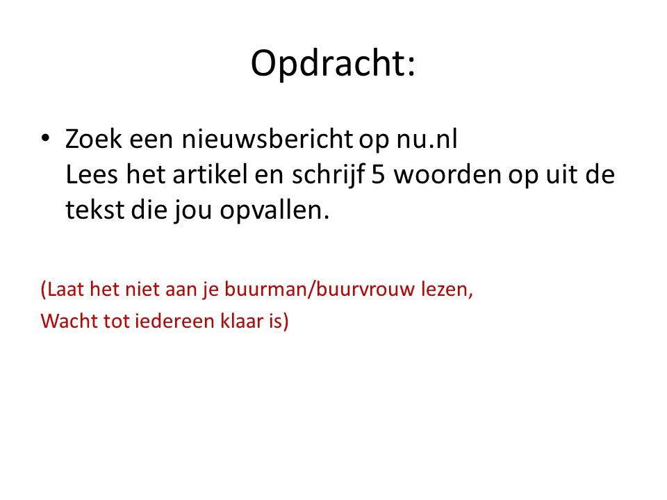 Opdracht: Zoek een nieuwsbericht op nu.nl Lees het artikel en schrijf 5 woorden op uit de tekst die jou opvallen.