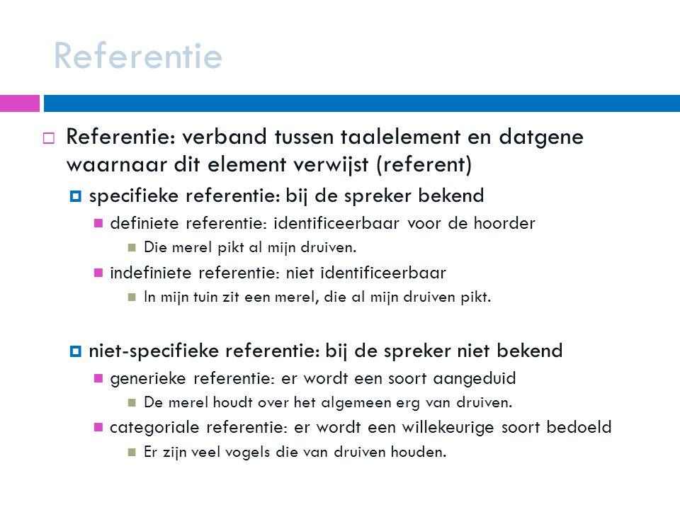 Referentie Referentie: verband tussen taalelement en datgene waarnaar dit element verwijst (referent)