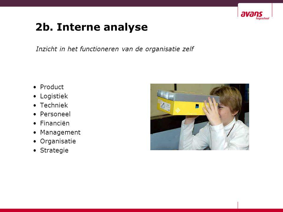 2b. Interne analyse Inzicht in het functioneren van de organisatie zelf. Product. Logistiek. Techniek.