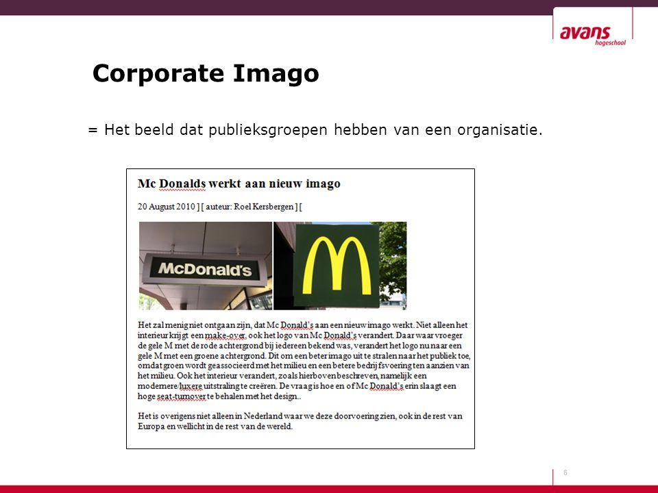 Corporate Imago = Het beeld dat publieksgroepen hebben van een organisatie.
