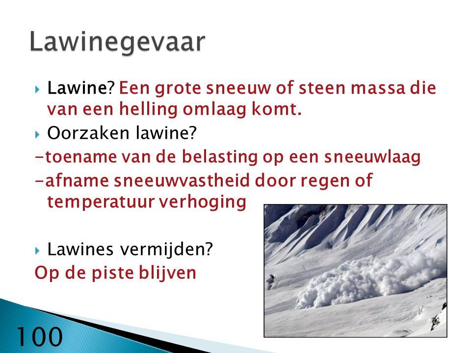 Lawinegevaar Lawine Een grote sneeuw of steen massa die van een helling omlaag komt. Oorzaken lawine
