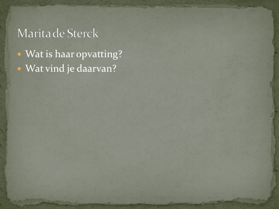 Marita de Sterck Wat is haar opvatting Wat vind je daarvan