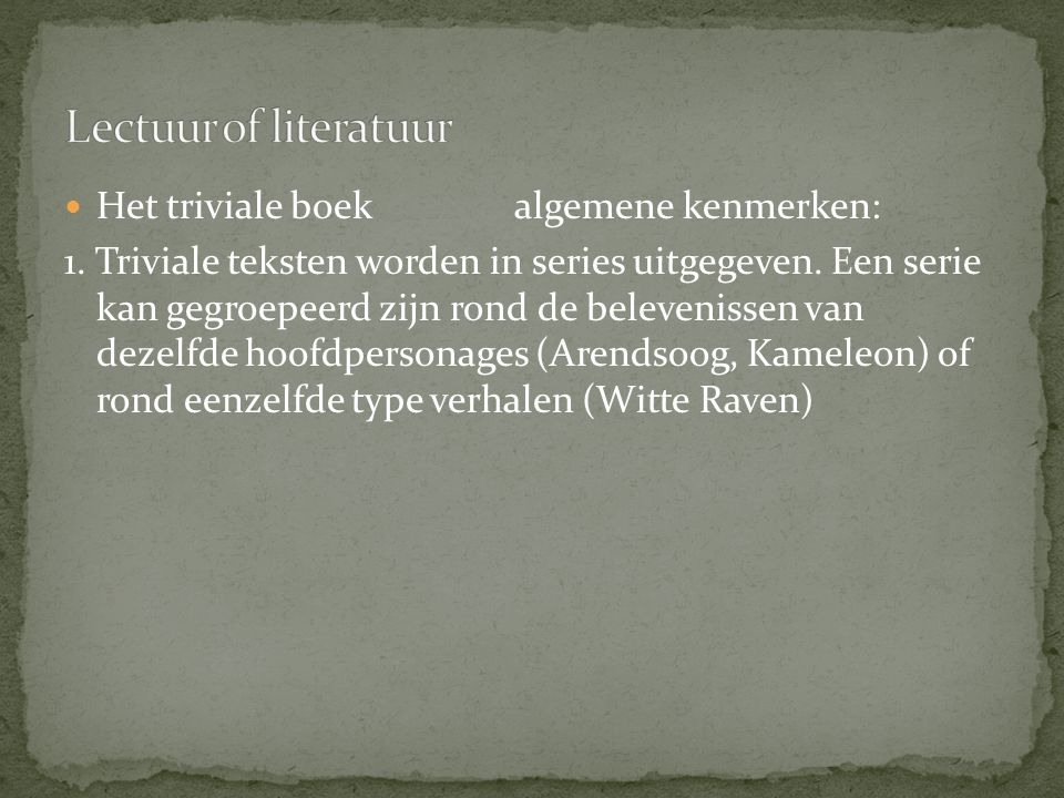 Lectuur of literatuur Het triviale boek algemene kenmerken: