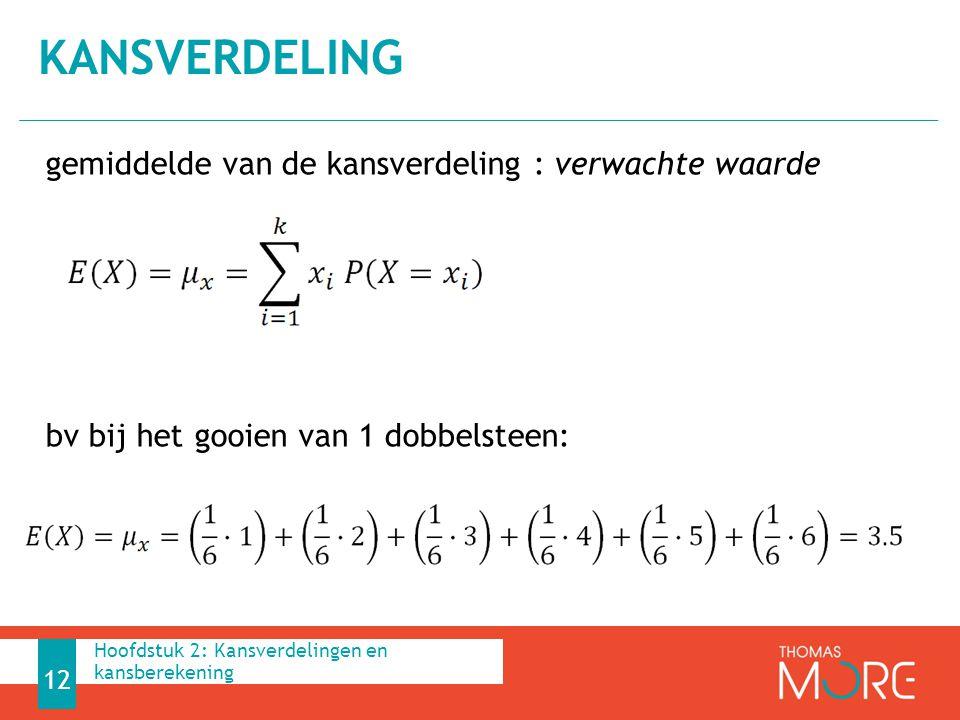 Kansverdeling gemiddelde van de kansverdeling : verwachte waarde bv bij het gooien van 1 dobbelsteen:
