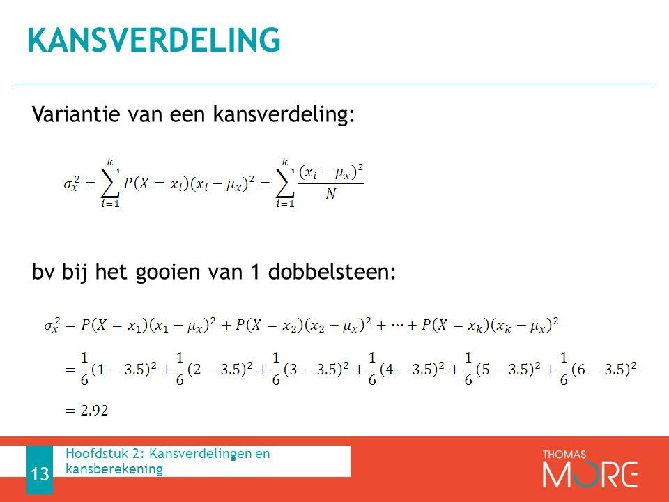 Kansverdeling Variantie van een kansverdeling: bv bij het gooien van 1 dobbelsteen: Hoofdstuk 2: Kansverdelingen en kansberekening.