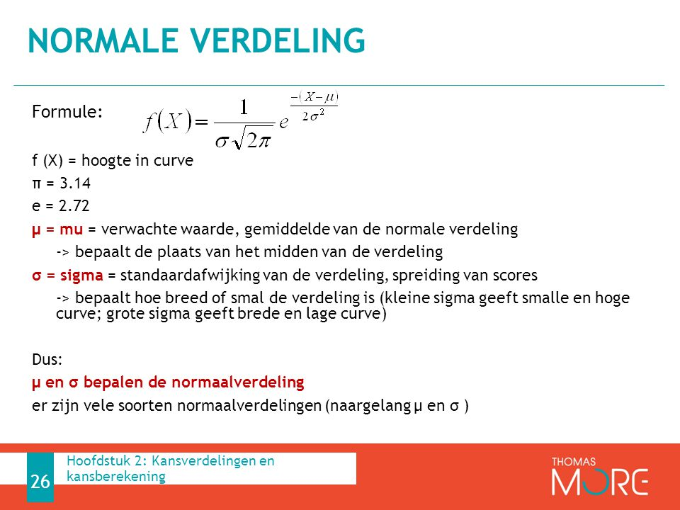 normale verdeling Formule: f (X) = hoogte in curve π = 3.14 e = 2.72