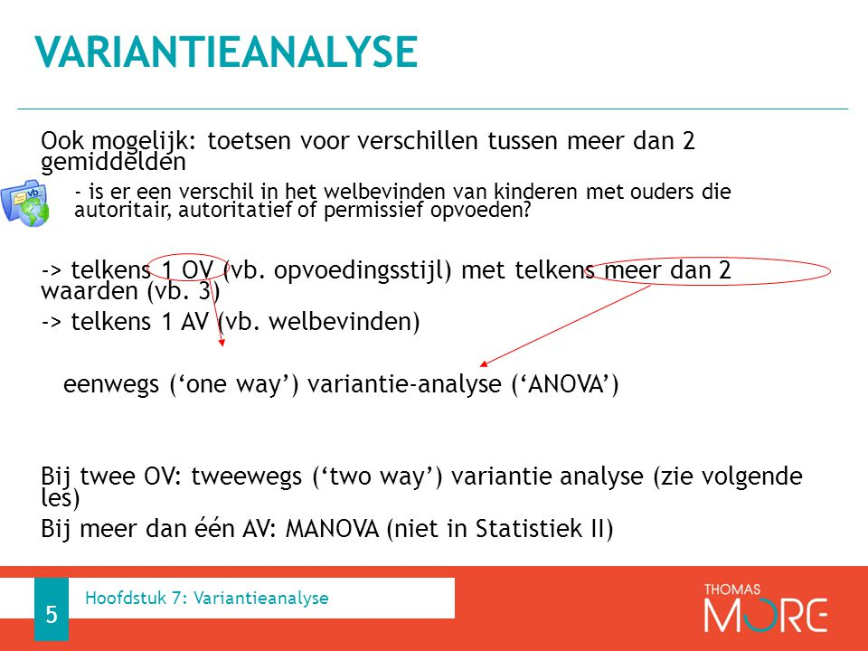 Variantieanalyse Ook mogelijk: toetsen voor verschillen tussen meer dan 2 gemiddelden.
