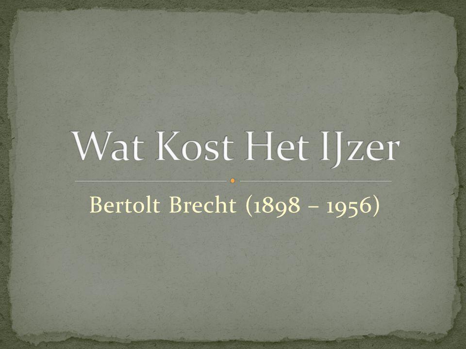 Wat Kost Het IJzer Bertolt Brecht (1898 – 1956)
