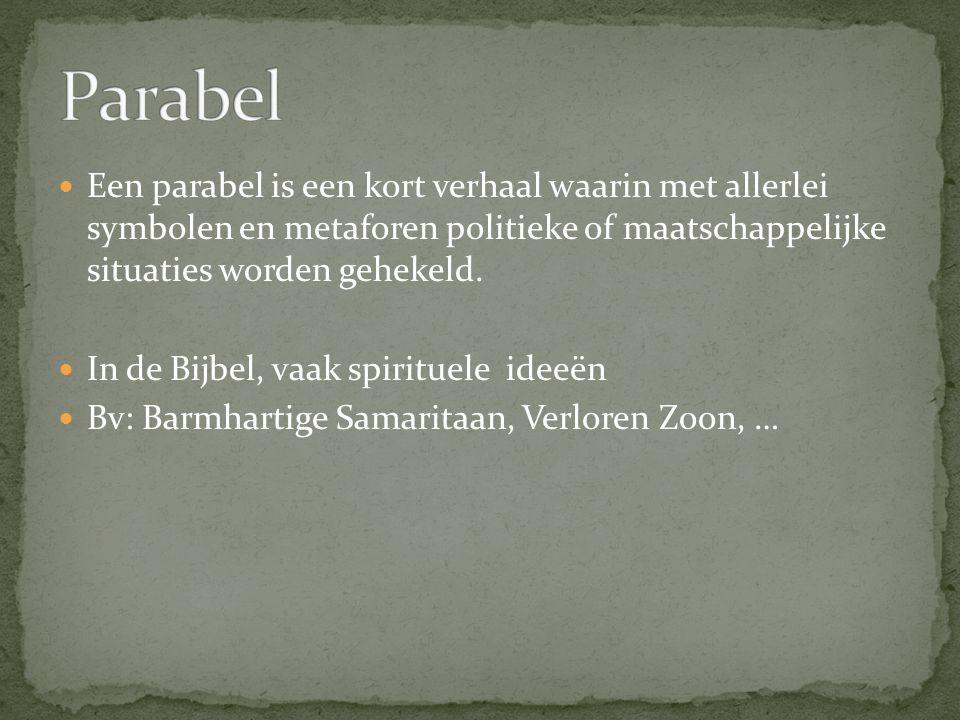 Parabel Een parabel is een kort verhaal waarin met allerlei symbolen en metaforen politieke of maatschappelijke situaties worden gehekeld.