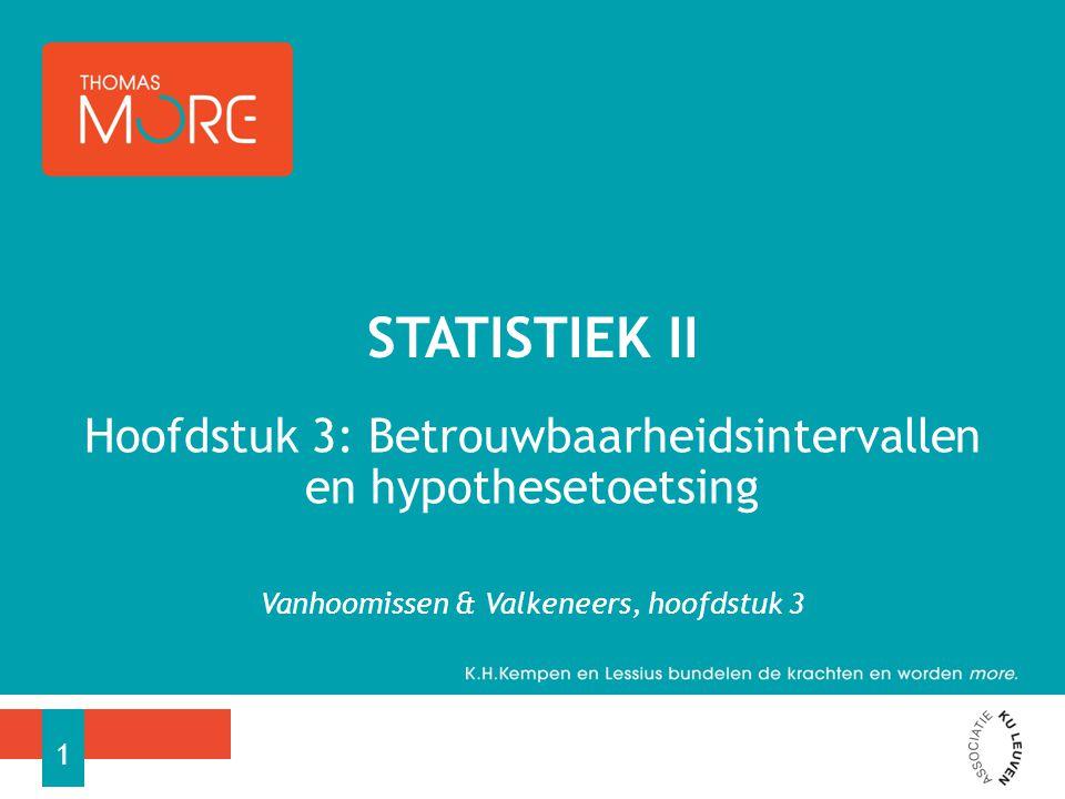 Statistiek II Hoofdstuk 3: Betrouwbaarheidsintervallen en hypothesetoetsing.