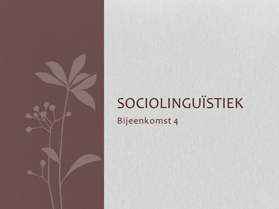 Sociolinguïstiek Bijeenkomst 4