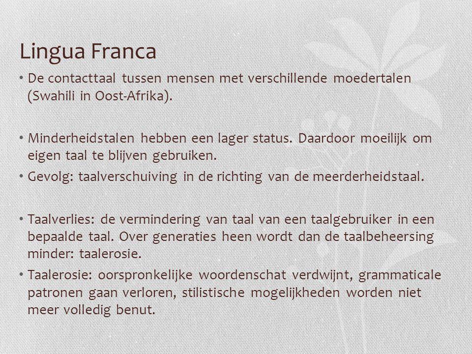 Lingua Franca De contacttaal tussen mensen met verschillende moedertalen (Swahili in Oost-Afrika).
