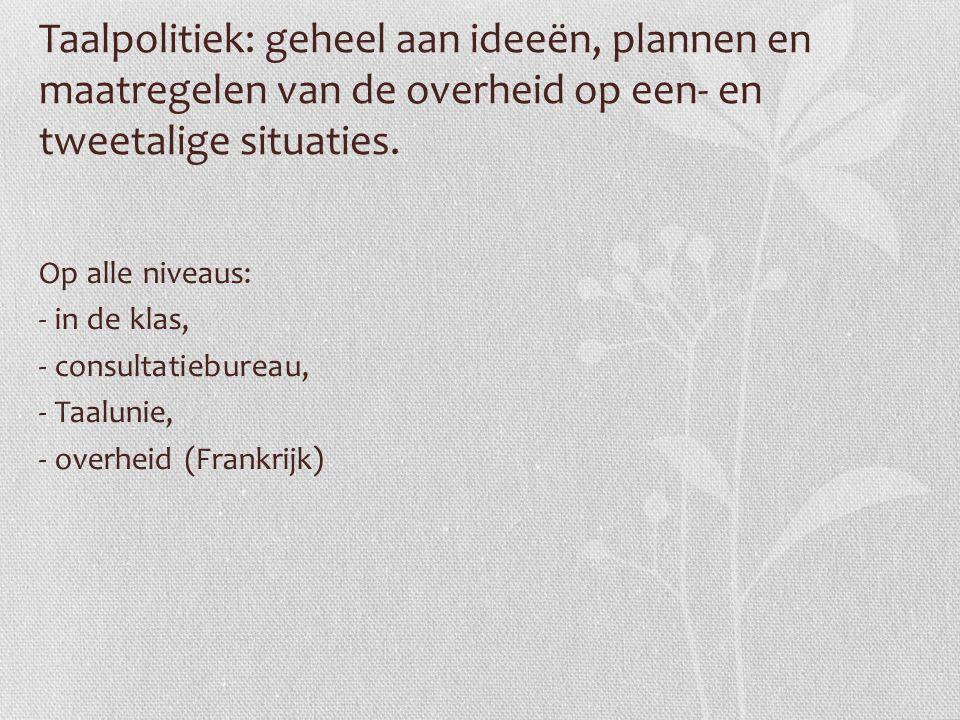 Taalpolitiek: geheel aan ideeën, plannen en maatregelen van de overheid op een- en tweetalige situaties.