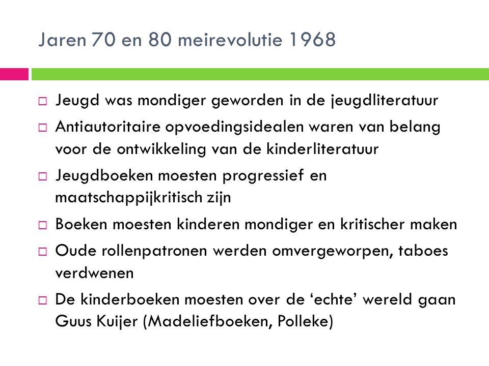 Jaren 70 en 80 meirevolutie 1968 Jeugd was mondiger geworden in de jeugdliteratuur.
