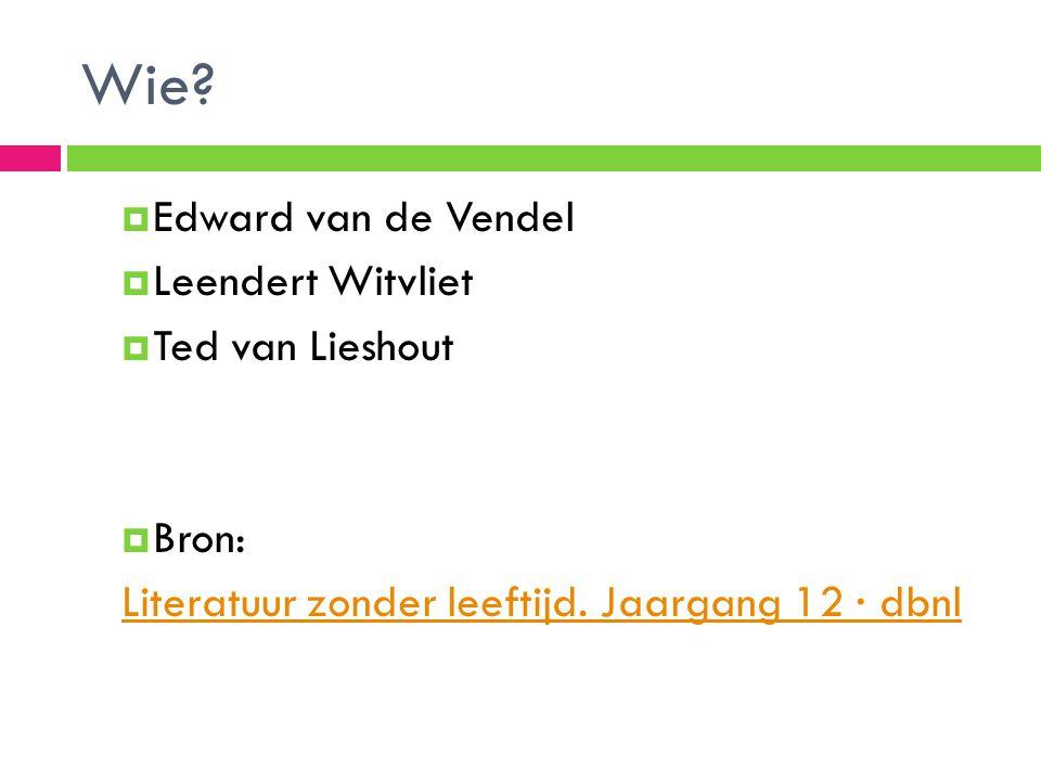 Wie Edward van de Vendel Leendert Witvliet Ted van Lieshout Bron: