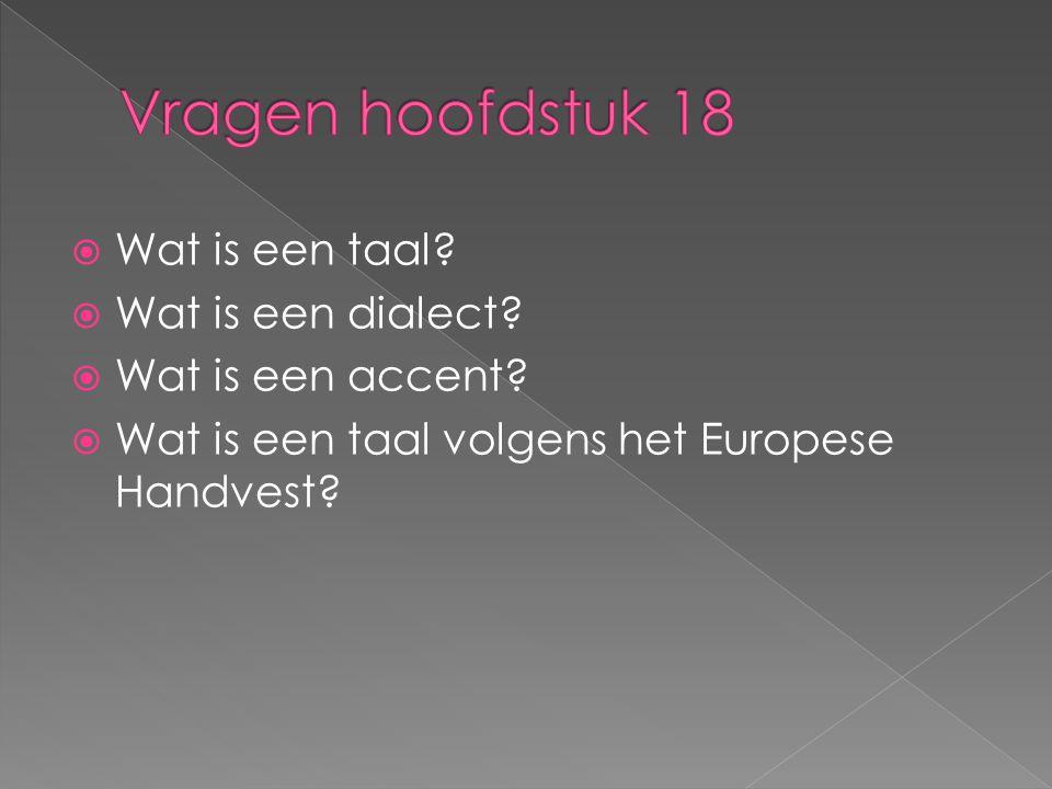 Vragen hoofdstuk 18 Wat is een taal Wat is een dialect
