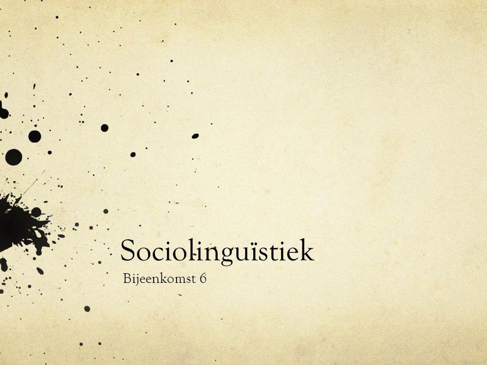 Sociolinguïstiek Bijeenkomst 6