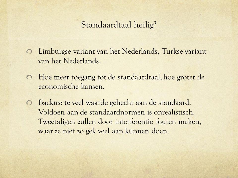 Standaardtaal heilig Limburgse variant van het Nederlands, Turkse variant van het Nederlands.