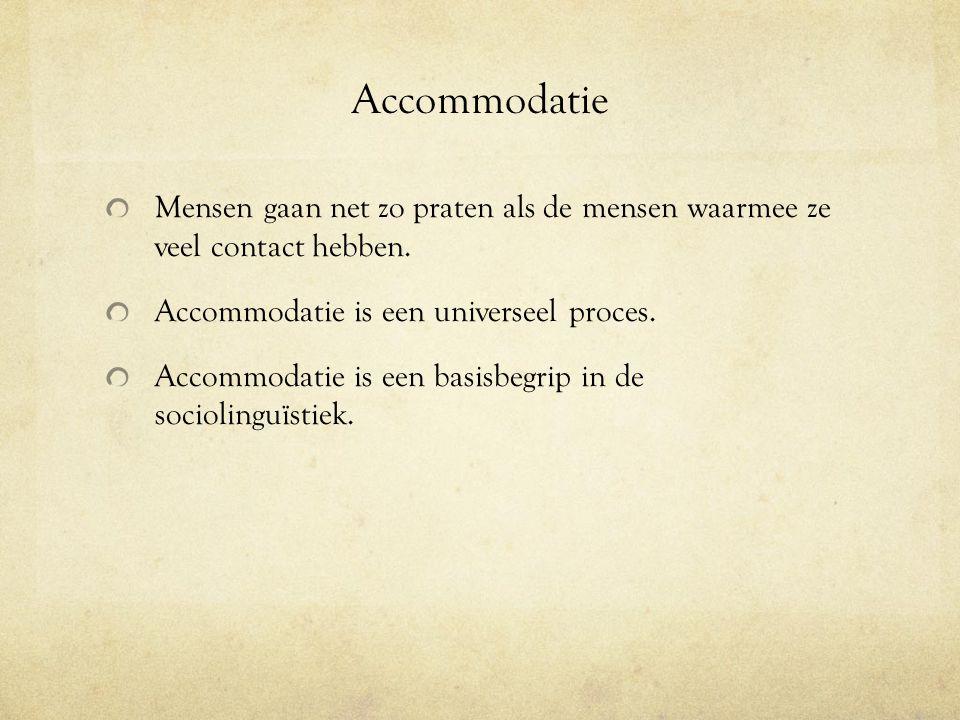 Accommodatie Mensen gaan net zo praten als de mensen waarmee ze veel contact hebben. Accommodatie is een universeel proces.