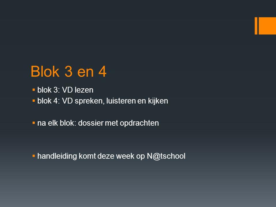 Blok 3 en 4 blok 3: VD lezen blok 4: VD spreken, luisteren en kijken