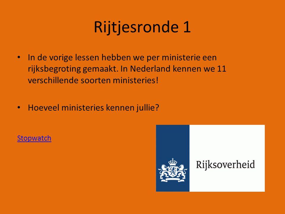Rijtjesronde 1 In de vorige lessen hebben we per ministerie een rijksbegroting gemaakt. In Nederland kennen we 11 verschillende soorten ministeries!