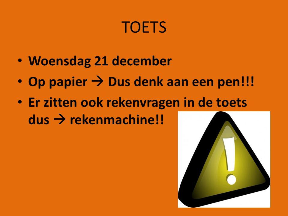 TOETS Woensdag 21 december Op papier  Dus denk aan een pen!!!