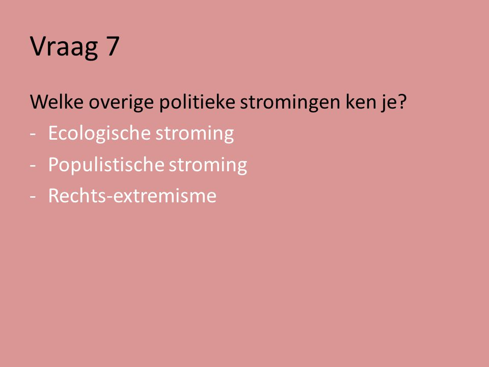 Vraag 7 Welke overige politieke stromingen ken je