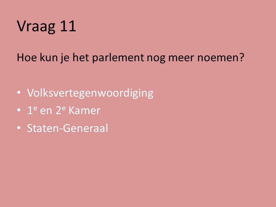 Vraag 11 Hoe kun je het parlement nog meer noemen