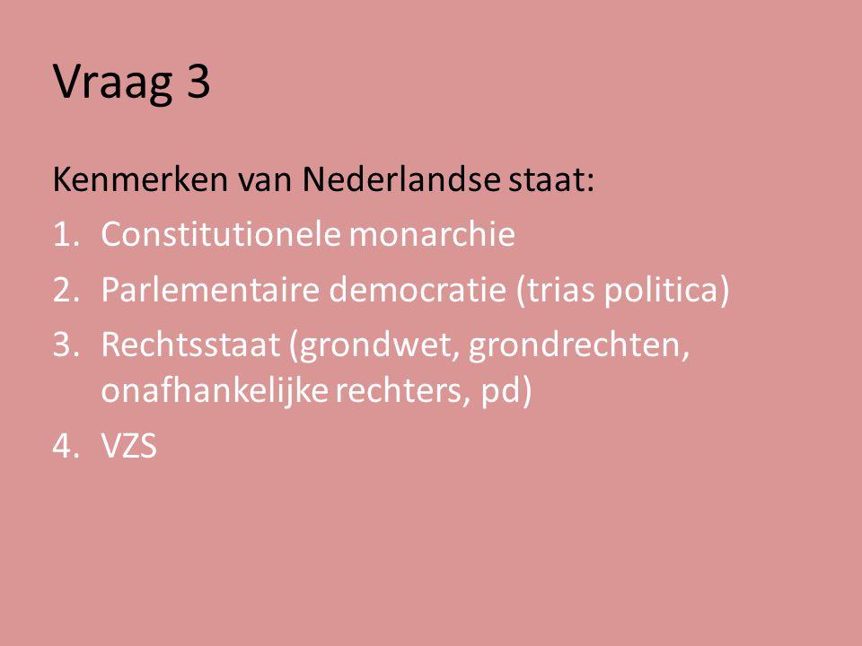Vraag 3 Kenmerken van Nederlandse staat: Constitutionele monarchie