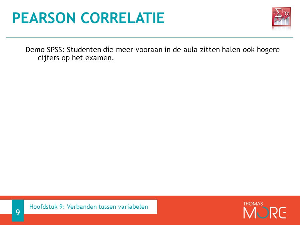 Pearson correlatie Demo SPSS: Studenten die meer vooraan in de aula zitten halen ook hogere cijfers op het examen.
