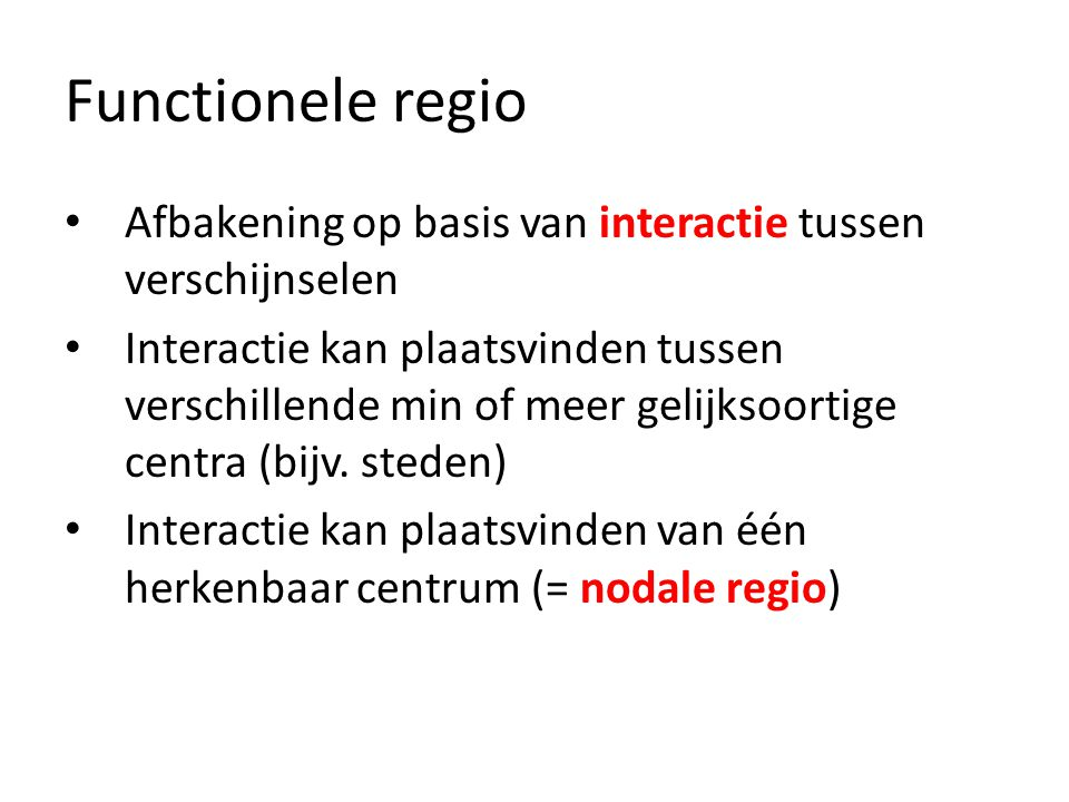 Functionele regio Afbakening op basis van interactie tussen verschijnselen.